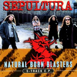 Sepultura-NaturalBornBlasters_Front.thumb.jpg.e782798b3c7b0dbc4bf20cdc18c1a787.jpg
